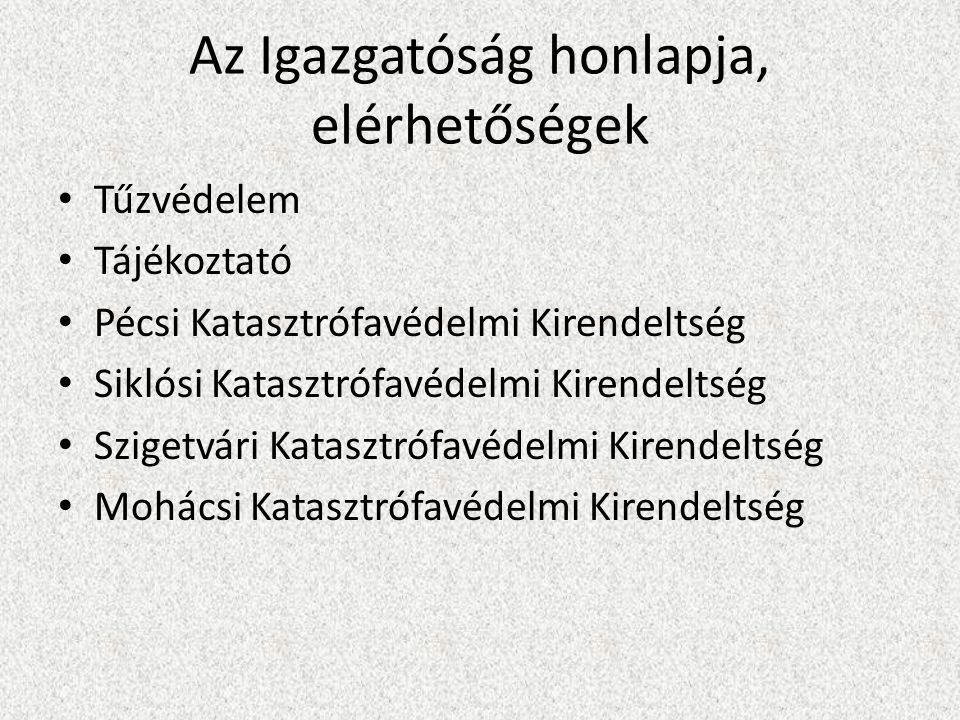 Az Igazgatóság honlapja, elérhetőségek • Tűzvédelem • Tájékoztató • Pécsi Katasztrófavédelmi Kirendeltség • Siklósi Katasztrófavédelmi Kirendeltség • Szigetvári Katasztrófavédelmi Kirendeltség • Mohácsi Katasztrófavédelmi Kirendeltség