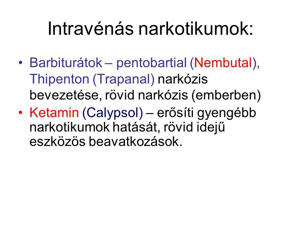 Intravénás narkotikumok: •Barbiturátok – pentobartial (Nembutal), Thipenton (Trapanal) narkózis bevezetése, rövid narkózis (emberben) •Ketamin (Calypsol) – erősíti gyengébb narkotikumok hatását, rövid idejű eszközös beavatkozások.