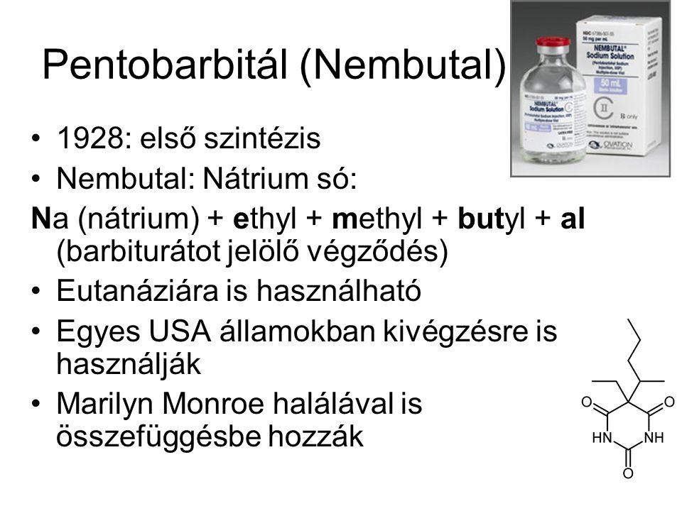 Pentobarbitál (Nembutal) •1928: első szintézis •Nembutal: Nátrium só: Na (nátrium) + ethyl + methyl + butyl + al (barbiturátot jelölő végződés) •Eutanáziára is használható •Egyes USA államokban kivégzésre is használják •Marilyn Monroe halálával is összefüggésbe hozzák