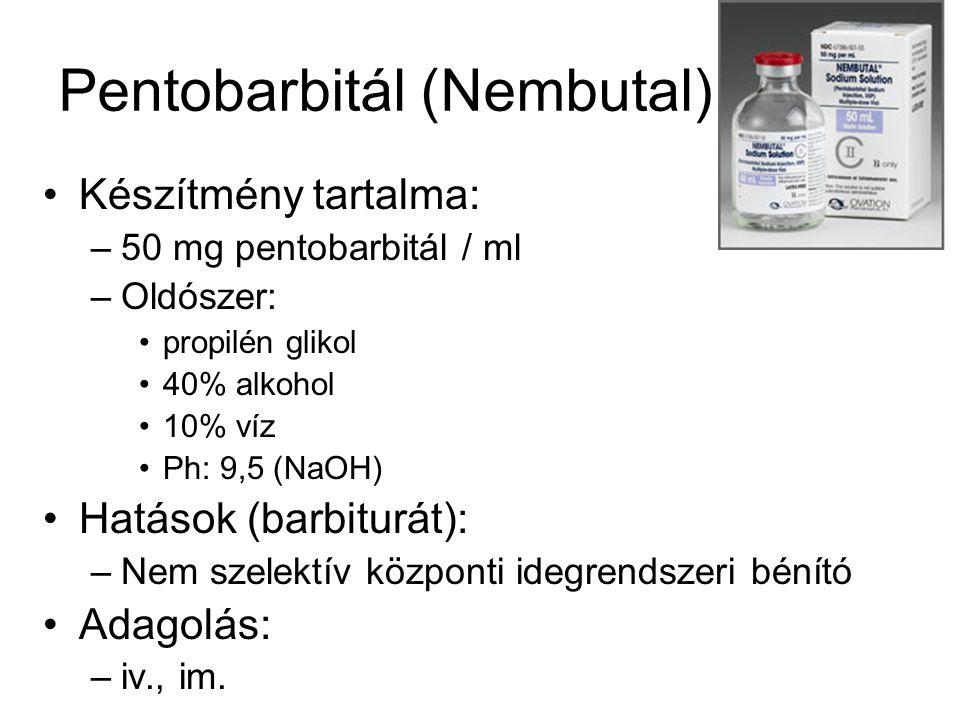 Pentobarbitál (Nembutal) •Készítmény tartalma: –50 mg pentobarbitál / ml –Oldószer: •propilén glikol •40% alkohol •10% víz •Ph: 9,5 (NaOH) •Hatások (barbiturát): –Nem szelektív központi idegrendszeri bénító •Adagolás: –iv., im.