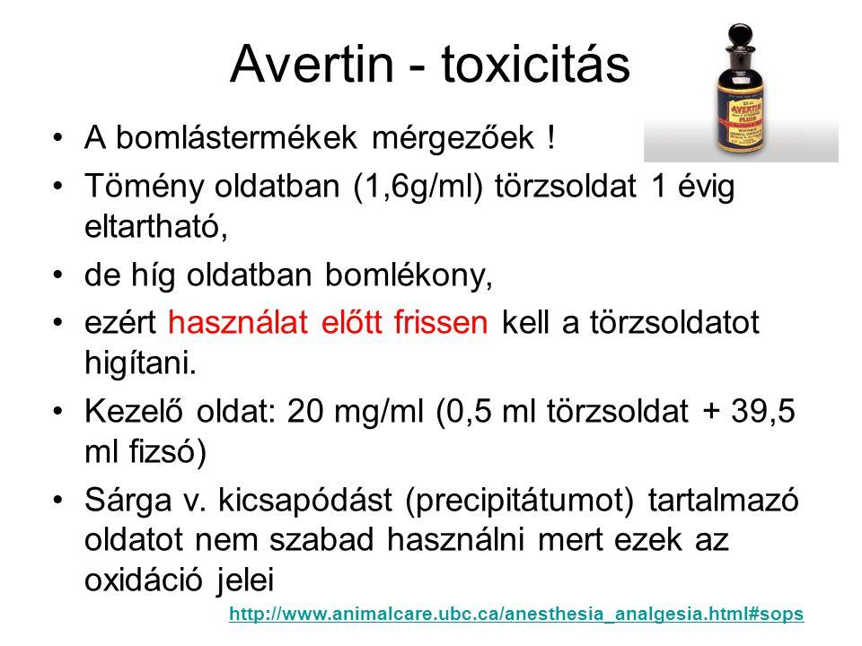 Avertin - toxicitás •A bomlástermékek mérgezőek .