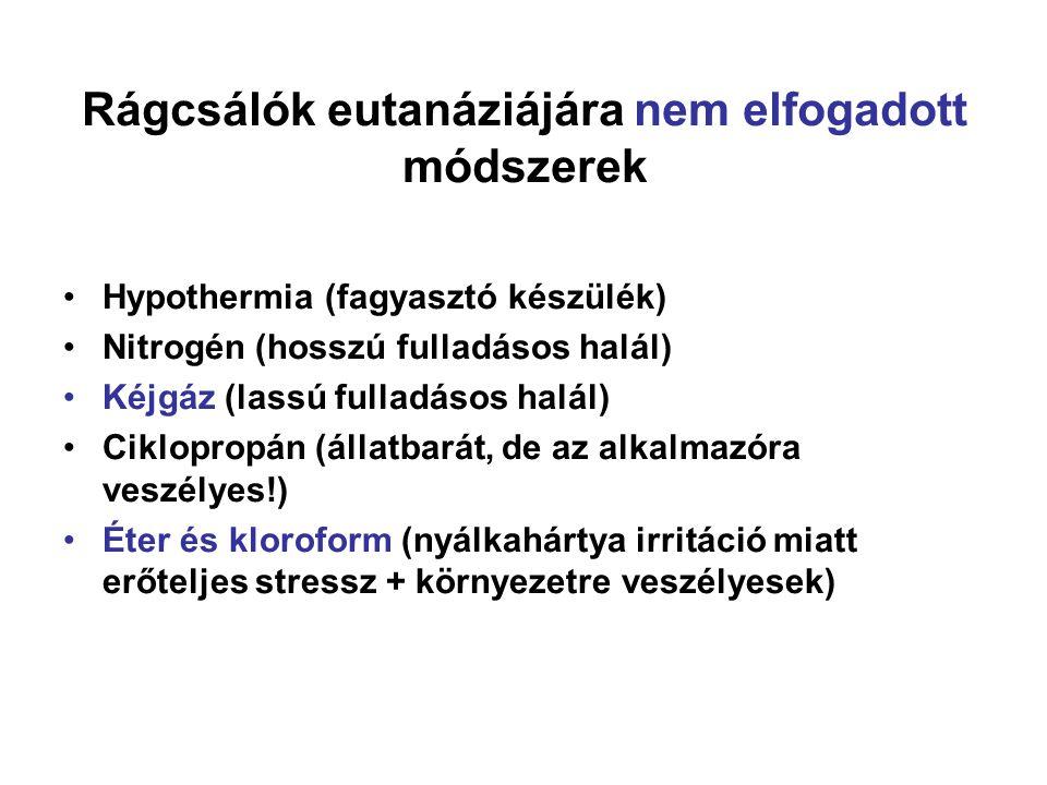 Rágcsálók eutanáziájára nem elfogadott módszerek •Hypothermia (fagyasztó készülék) •Nitrogén (hosszú fulladásos halál) •Kéjgáz (lassú fulladásos halál) •Ciklopropán (állatbarát, de az alkalmazóra veszélyes!) •Éter és kloroform (nyálkahártya irritáció miatt erőteljes stressz + környezetre veszélyesek)