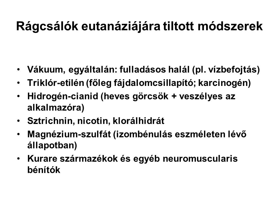 Rágcsálók eutanáziájára tiltott módszerek •Vákuum, egyáltalán: fulladásos halál (pl.