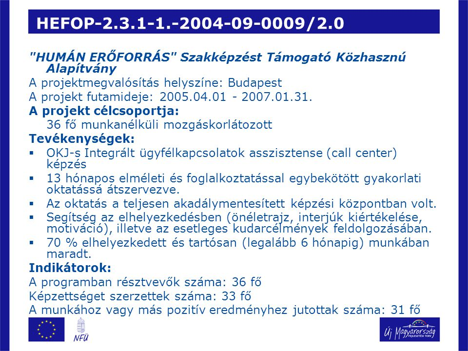 HEFOP-2.3.1-1.-2004-09-0009/2.0 HUMÁN ERŐFORRÁS Szakképzést Támogató Közhasznú Alapítvány A projektmegvalósítás helyszíne: Budapest A projekt futamideje: 2005.04.01 - 2007.01.31.