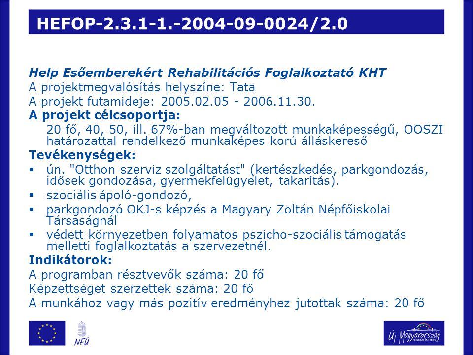 HEFOP-2.3.1-1.-2004-09-0024/2.0 Help Esőemberekért Rehabilitációs Foglalkoztató KHT A projektmegvalósítás helyszíne: Tata A projekt futamideje: 2005.02.05 - 2006.11.30.