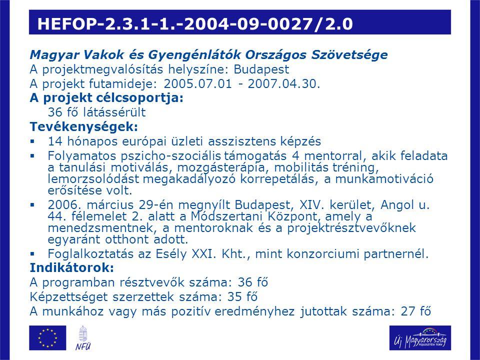 HEFOP-2.3.1-1.-2004-09-0027/2.0 Magyar Vakok és Gyengénlátók Országos Szövetsége A projektmegvalósítás helyszíne: Budapest A projekt futamideje: 2005.07.01 - 2007.04.30.