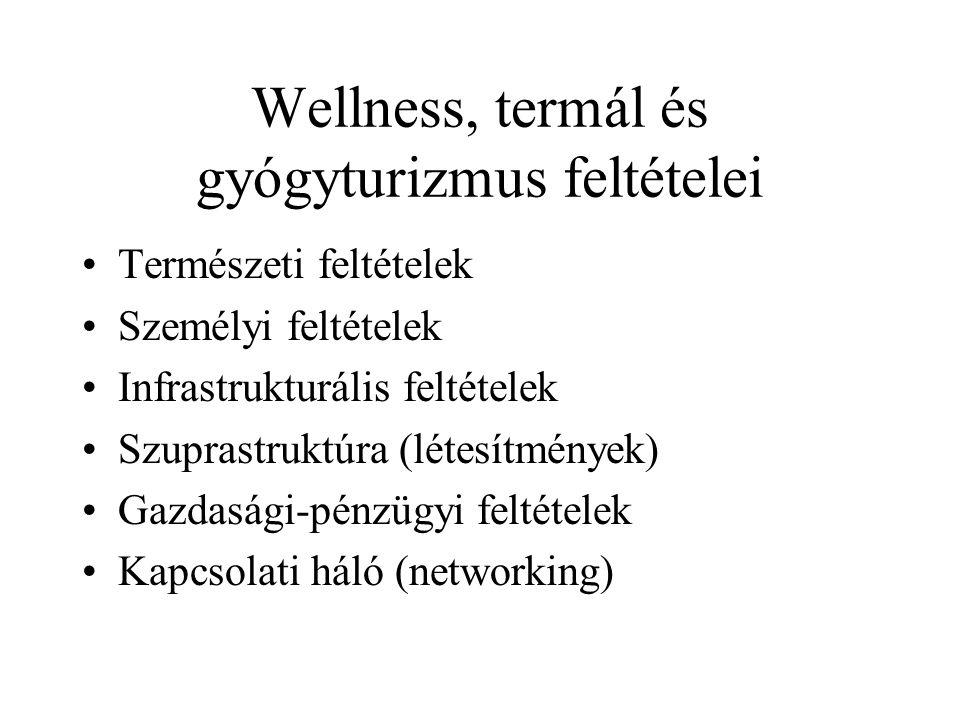 Wellness, termál és gyógyturizmus feltételei •Természeti feltételek •Személyi feltételek •Infrastrukturális feltételek •Szuprastruktúra (létesítmények