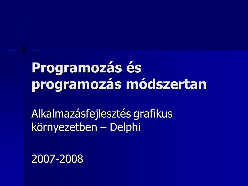 Programozás és programozás módszertan Alkalmazásfejlesztés grafikus környezetben – Delphi 2007-2008
