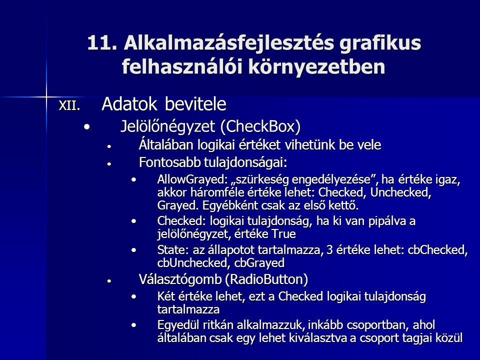 11. Alkalmazásfejlesztés grafikus felhasználói környezetben XII. Adatok bevitele •Jelölőnégyzet (CheckBox) • Általában logikai értéket vihetünk be vel