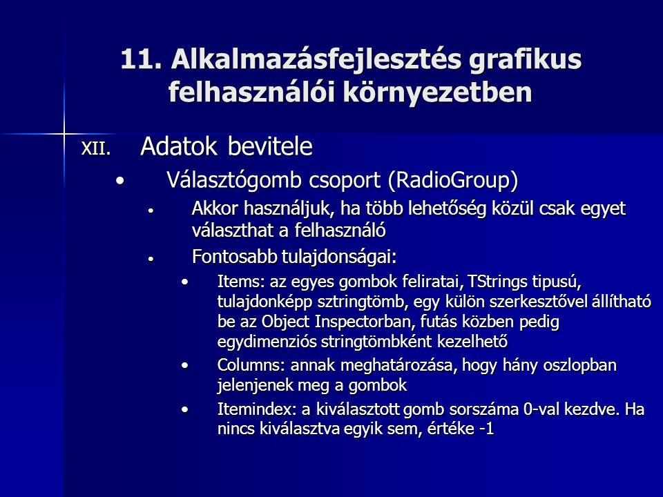 11. Alkalmazásfejlesztés grafikus felhasználói környezetben XII. Adatok bevitele •Választógomb csoport (RadioGroup) • Akkor használjuk, ha több lehető