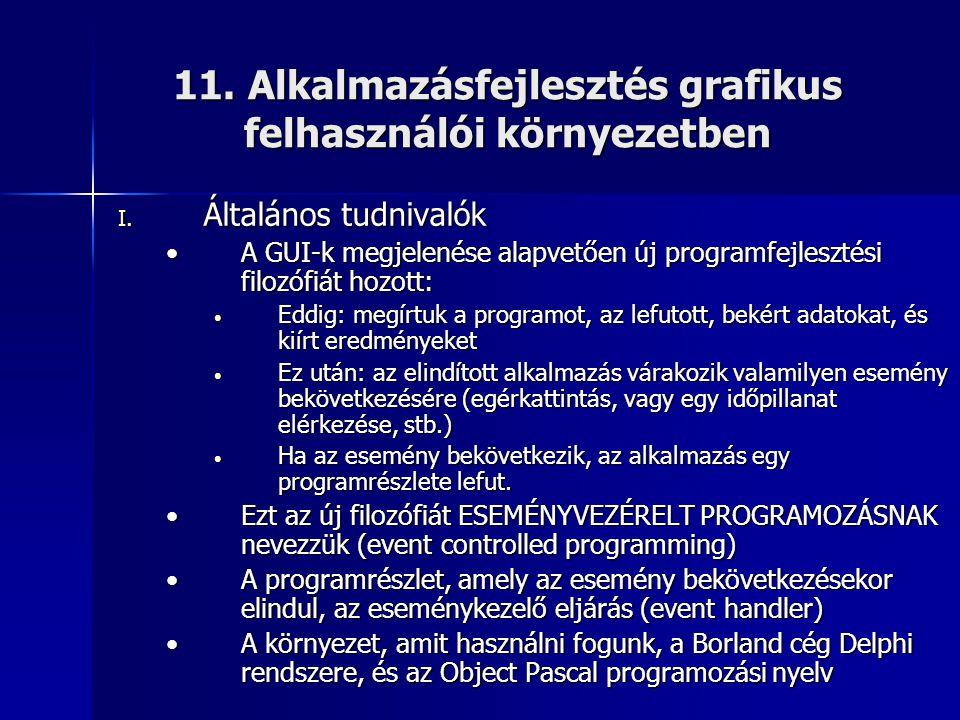 11. Alkalmazásfejlesztés grafikus felhasználói környezetben I. Általános tudnivalók •A GUI-k megjelenése alapvetően új programfejlesztési filozófiát h