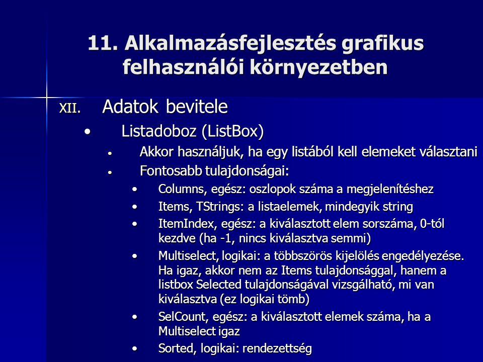 11. Alkalmazásfejlesztés grafikus felhasználói környezetben XII. Adatok bevitele •Listadoboz (ListBox) • Akkor használjuk, ha egy listából kell elemek