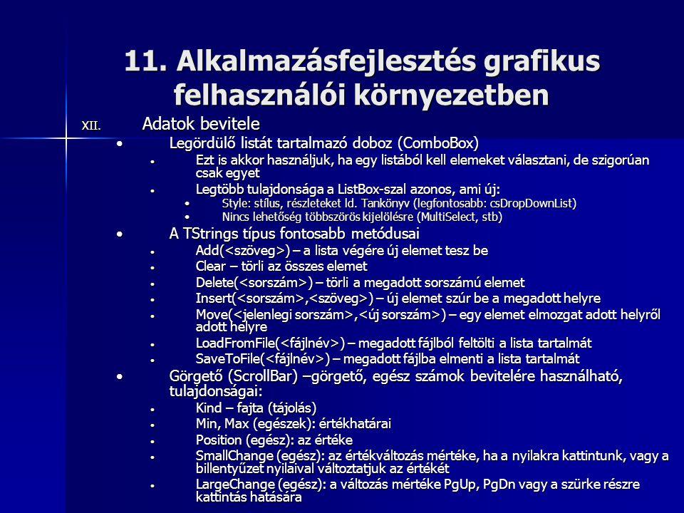 11. Alkalmazásfejlesztés grafikus felhasználói környezetben XII. Adatok bevitele •Legördülő listát tartalmazó doboz (ComboBox) • Ezt is akkor használj