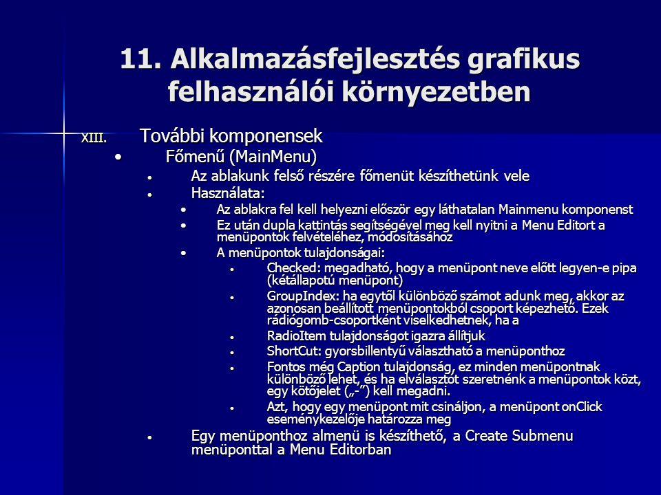 11. Alkalmazásfejlesztés grafikus felhasználói környezetben XIII. További komponensek •Főmenű (MainMenu) • Az ablakunk felső részére főmenüt készíthet