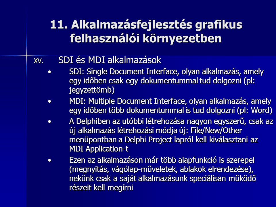 11. Alkalmazásfejlesztés grafikus felhasználói környezetben XV. SDI és MDI alkalmazások •SDI: Single Document Interface, olyan alkalmazás, amely egy i