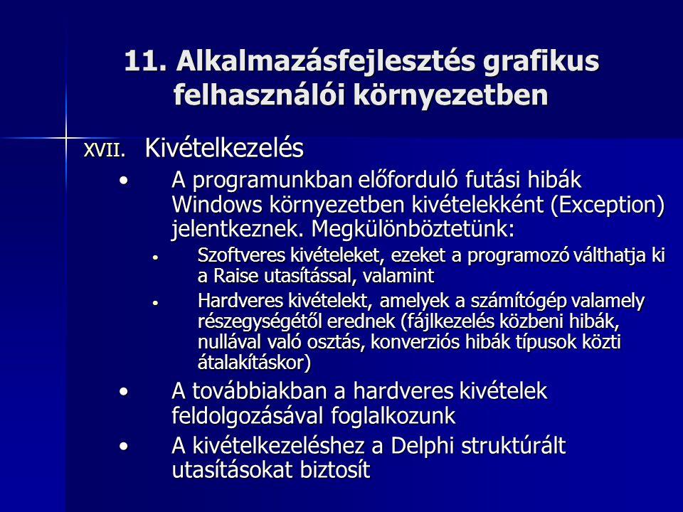 11. Alkalmazásfejlesztés grafikus felhasználói környezetben XVII. Kivételkezelés •A programunkban előforduló futási hibák Windows környezetben kivétel