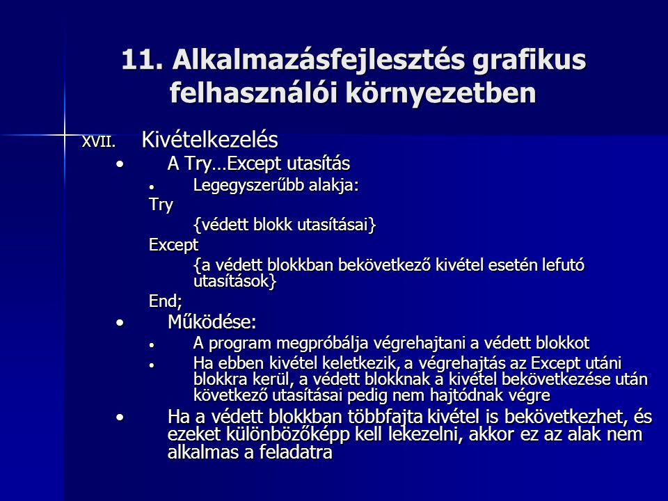 11. Alkalmazásfejlesztés grafikus felhasználói környezetben XVII. Kivételkezelés •A Try…Except utasítás • Legegyszerűbb alakja: Try {védett blokk utas