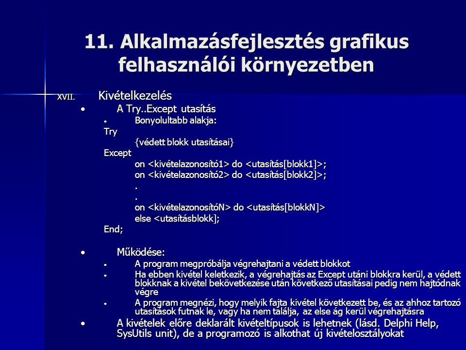 11. Alkalmazásfejlesztés grafikus felhasználói környezetben XVII. Kivételkezelés •A Try..Except utasítás • Bonyolultabb alakja: Try {védett blokk utas