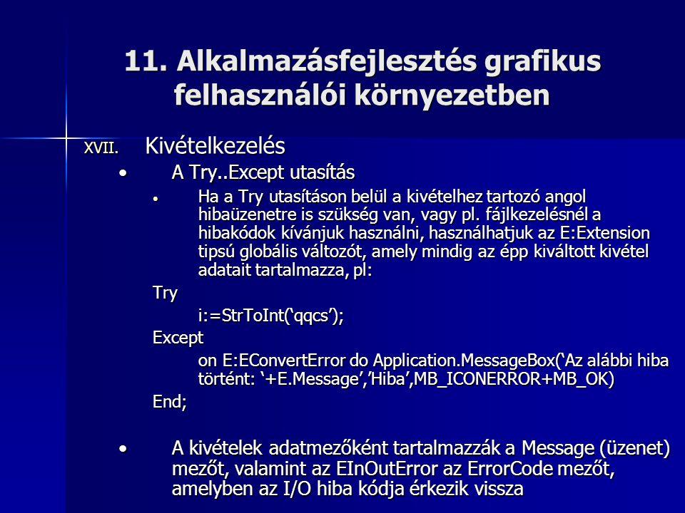 11. Alkalmazásfejlesztés grafikus felhasználói környezetben XVII. Kivételkezelés •A Try..Except utasítás • Ha a Try utasításon belül a kivételhez tart