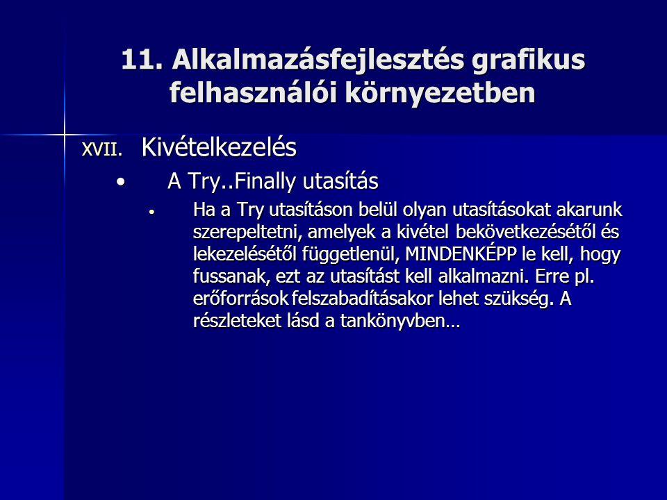 11. Alkalmazásfejlesztés grafikus felhasználói környezetben XVII. Kivételkezelés •A Try..Finally utasítás • Ha a Try utasításon belül olyan utasítások