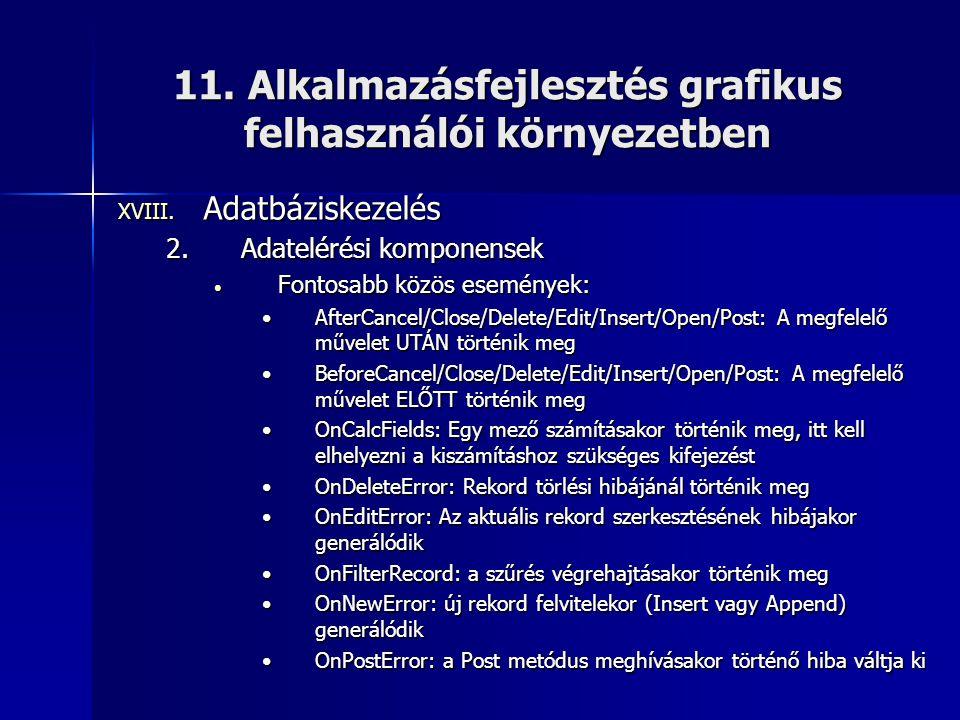 11. Alkalmazásfejlesztés grafikus felhasználói környezetben XVIII. Adatbáziskezelés 2.Adatelérési komponensek • Fontosabb közös események: •AfterCance