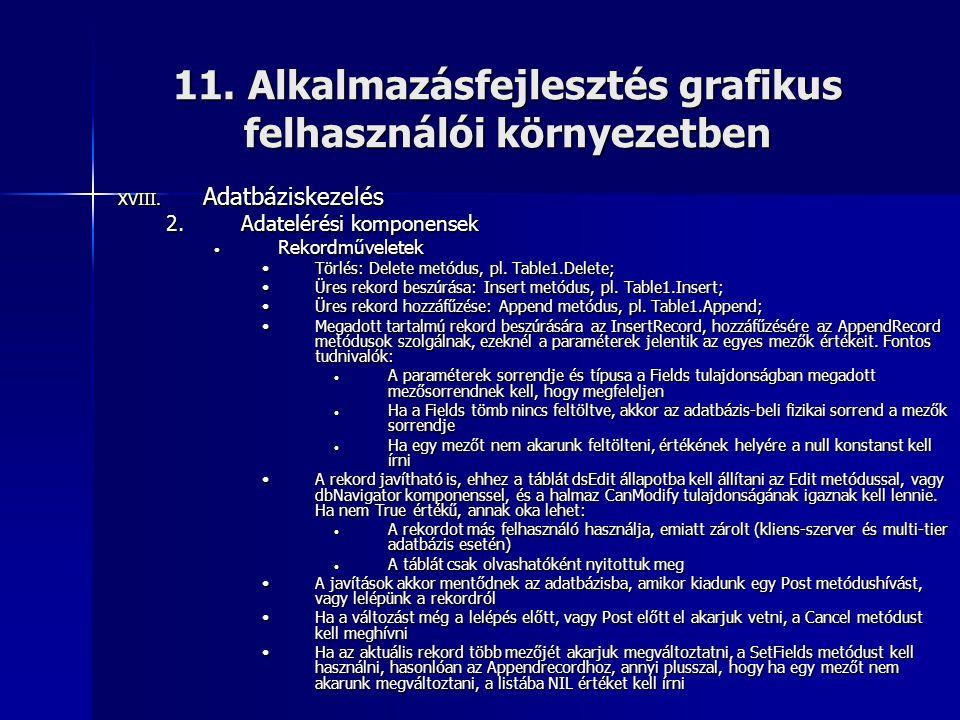 11. Alkalmazásfejlesztés grafikus felhasználói környezetben XVIII. Adatbáziskezelés 2.Adatelérési komponensek • Rekordműveletek •Törlés: Delete metódu