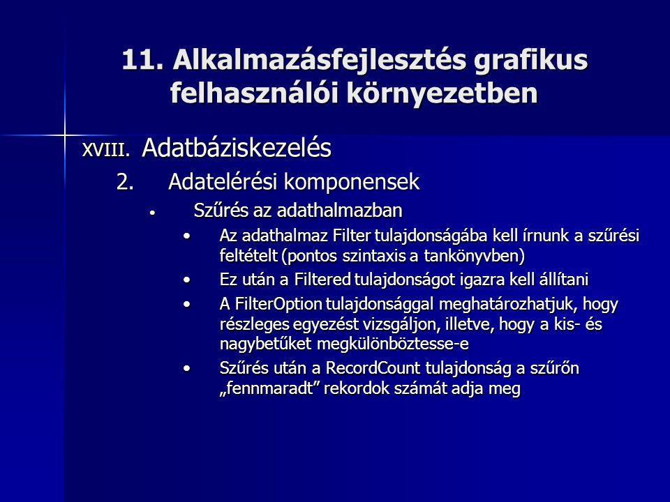 11. Alkalmazásfejlesztés grafikus felhasználói környezetben XVIII. Adatbáziskezelés 2.Adatelérési komponensek • Szűrés az adathalmazban •Az adathalmaz