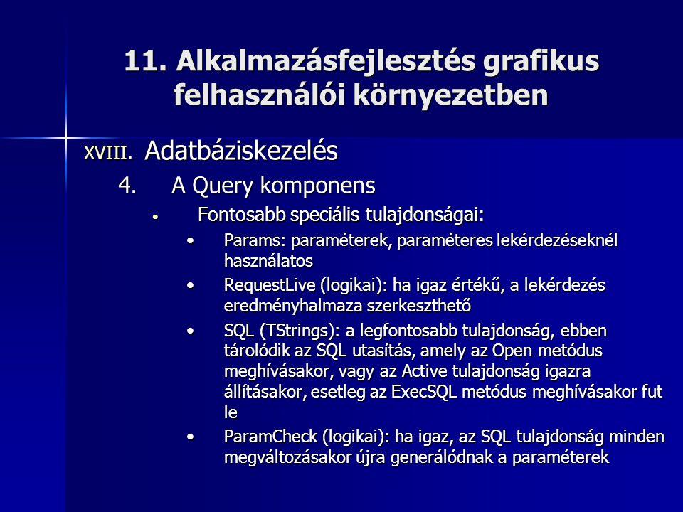 11. Alkalmazásfejlesztés grafikus felhasználói környezetben XVIII. Adatbáziskezelés 4.A Query komponens • Fontosabb speciális tulajdonságai: •Params:
