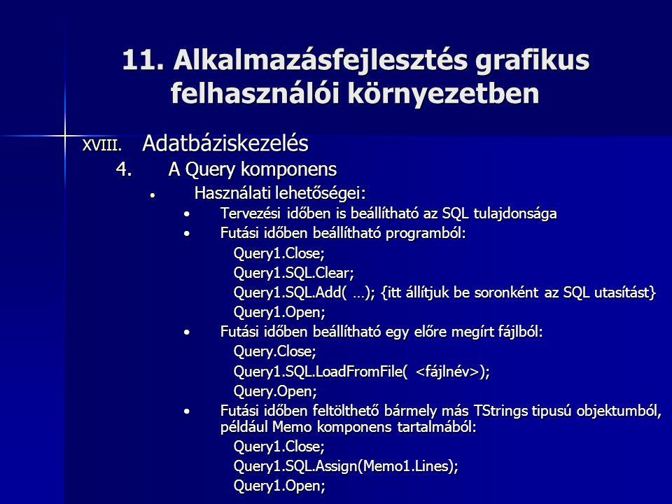 11. Alkalmazásfejlesztés grafikus felhasználói környezetben XVIII. Adatbáziskezelés 4.A Query komponens • Használati lehetőségei: •Tervezési időben is