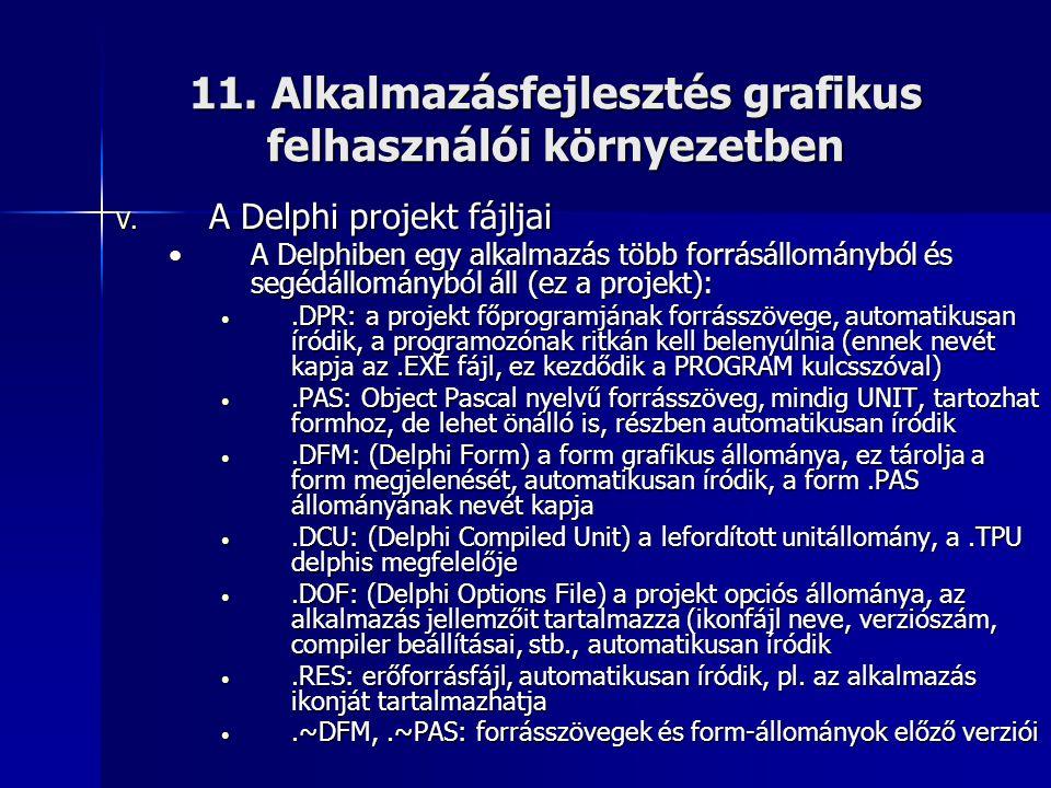 11. Alkalmazásfejlesztés grafikus felhasználói környezetben V. A Delphi projekt fájljai •A Delphiben egy alkalmazás több forrásállományból és segédáll