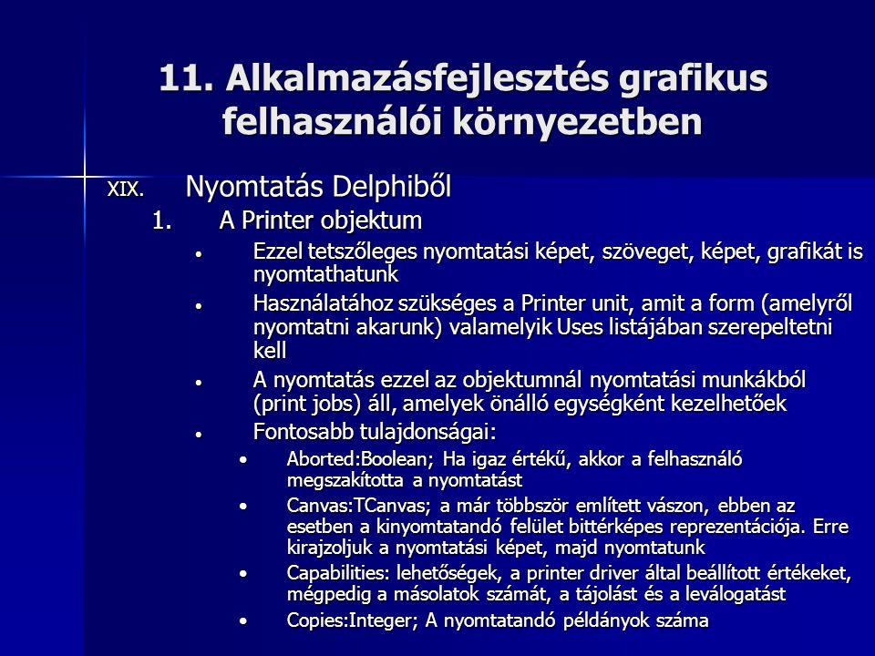 11. Alkalmazásfejlesztés grafikus felhasználói környezetben XIX. Nyomtatás Delphiből 1.A Printer objektum • Ezzel tetszőleges nyomtatási képet, szöveg