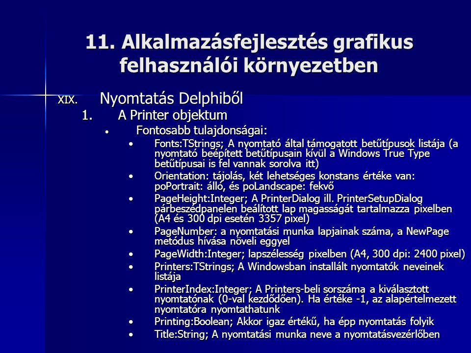 11. Alkalmazásfejlesztés grafikus felhasználói környezetben XIX. Nyomtatás Delphiből 1.A Printer objektum • Fontosabb tulajdonságai: •Fonts:TStrings;