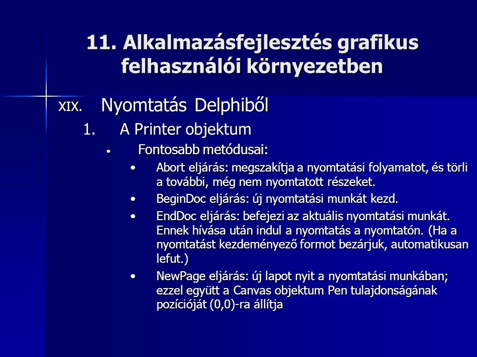 11. Alkalmazásfejlesztés grafikus felhasználói környezetben XIX. Nyomtatás Delphiből 1.A Printer objektum • Fontosabb metódusai: •Abort eljárás: megsz