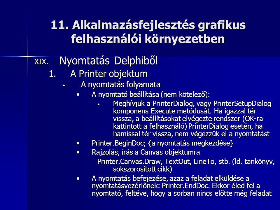 11. Alkalmazásfejlesztés grafikus felhasználói környezetben XIX. Nyomtatás Delphiből 1.A Printer objektum • A nyomtatás folyamata •A nyomtató beállítá