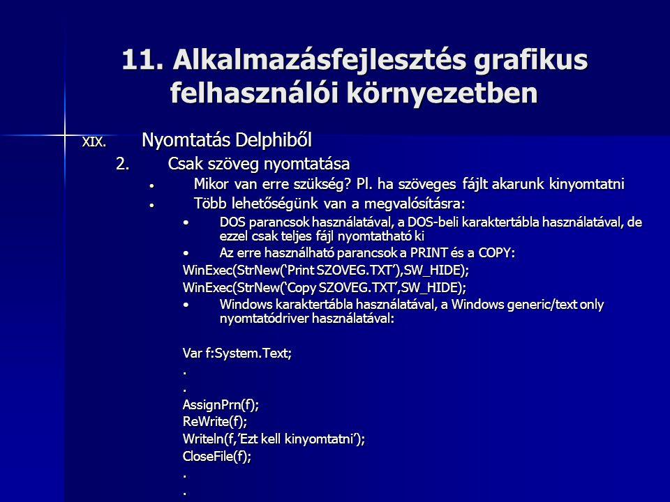 11. Alkalmazásfejlesztés grafikus felhasználói környezetben XIX. Nyomtatás Delphiből 2.Csak szöveg nyomtatása • Mikor van erre szükség? Pl. ha szövege