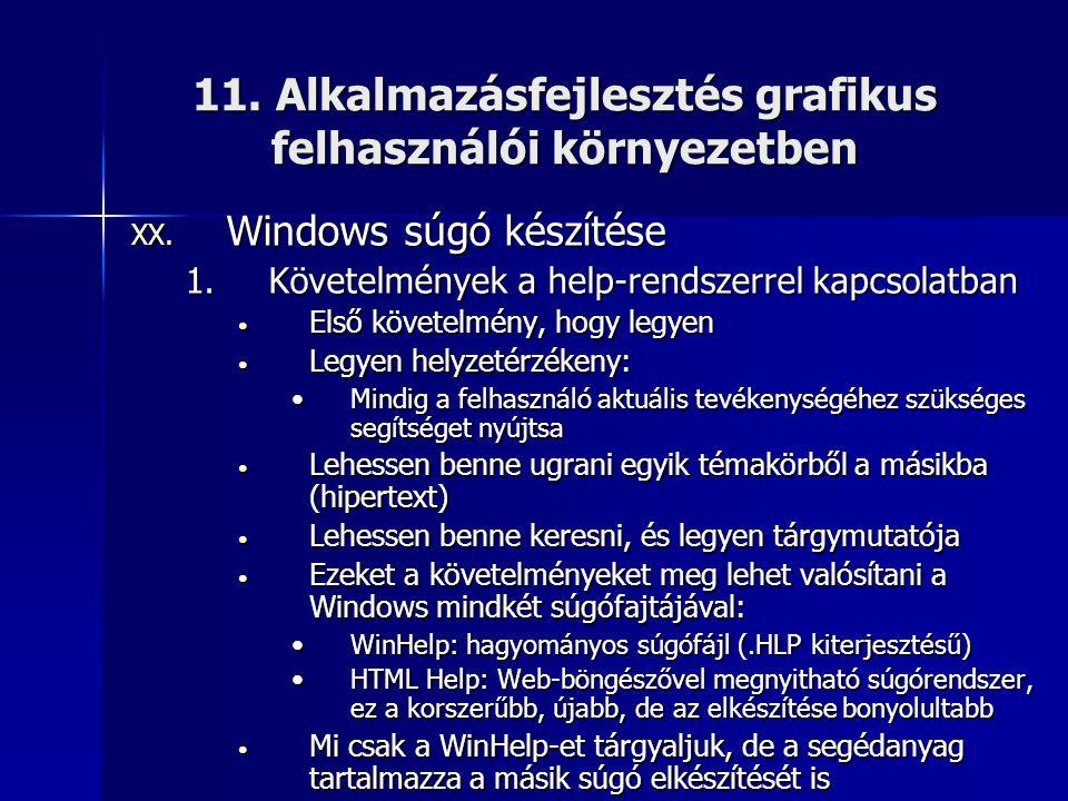 11. Alkalmazásfejlesztés grafikus felhasználói környezetben XX. Windows súgó készítése 1.Követelmények a help-rendszerrel kapcsolatban • Első követelm