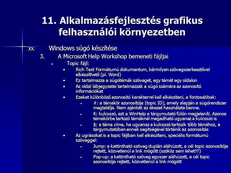 11. Alkalmazásfejlesztés grafikus felhasználói környezetben XX. Windows súgó készítése 3.A Microsoft Help Workshop bemeneti fájljai • Topic fájl: •Ric