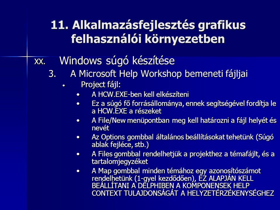 11. Alkalmazásfejlesztés grafikus felhasználói környezetben XX. Windows súgó készítése 3.A Microsoft Help Workshop bemeneti fájljai • Project fájl: •A