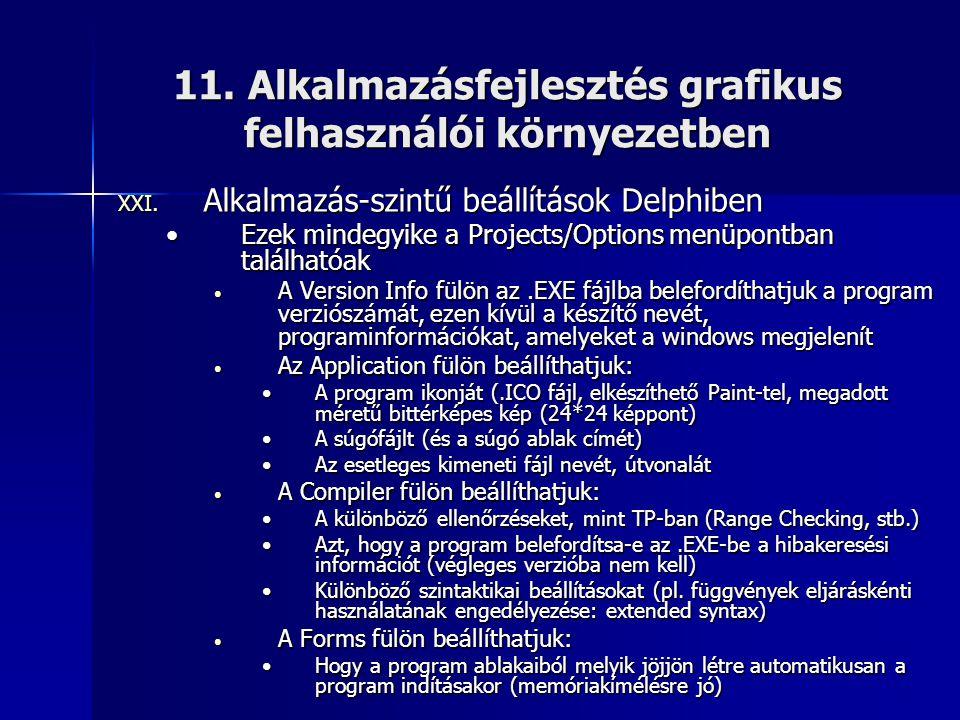 11. Alkalmazásfejlesztés grafikus felhasználói környezetben XXI. Alkalmazás-szintű beállítások Delphiben •Ezek mindegyike a Projects/Options menüpontb