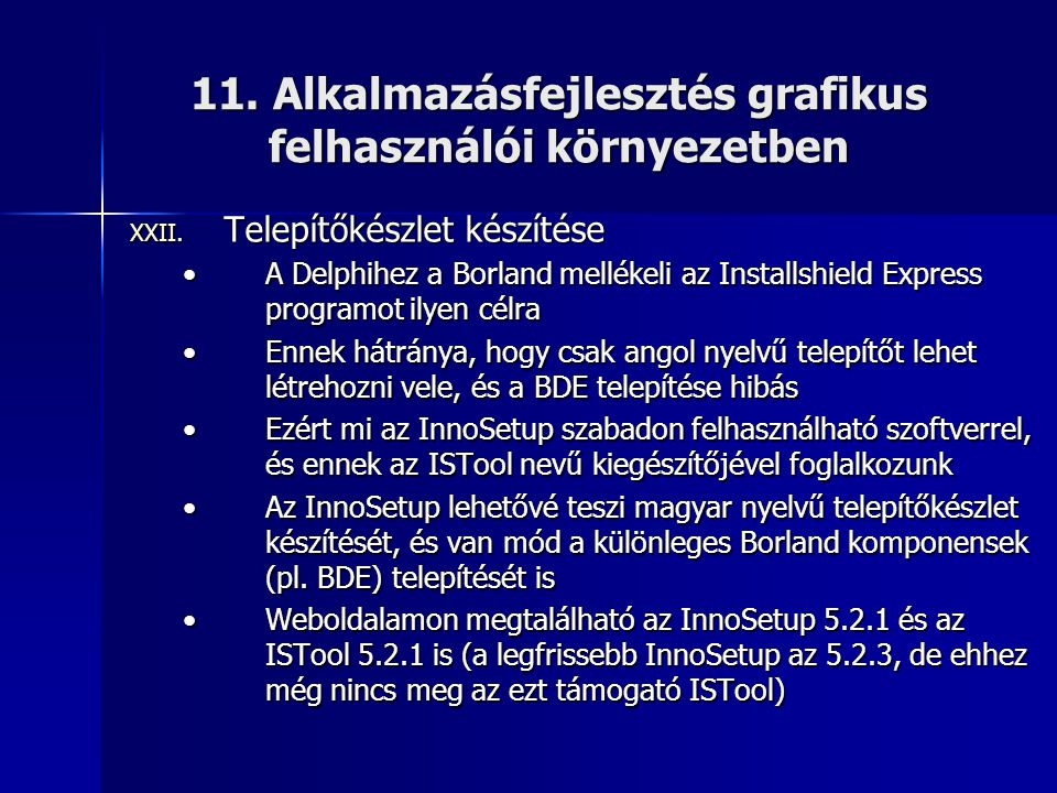 11. Alkalmazásfejlesztés grafikus felhasználói környezetben XXII. Telepítőkészlet készítése •A Delphihez a Borland mellékeli az Installshield Express
