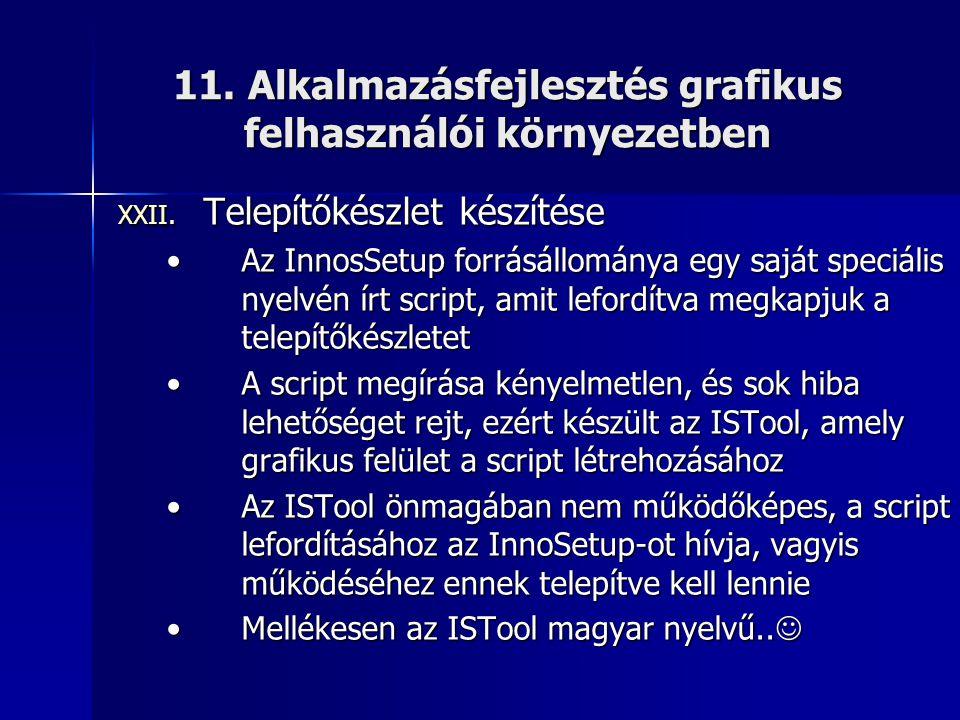 11. Alkalmazásfejlesztés grafikus felhasználói környezetben XXII. Telepítőkészlet készítése •Az InnosSetup forrásállománya egy saját speciális nyelvén