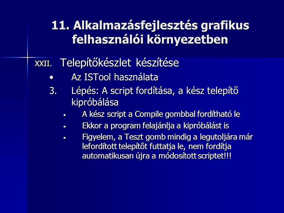 11. Alkalmazásfejlesztés grafikus felhasználói környezetben XXII. Telepítőkészlet készítése •Az ISTool használata 3.Lépés: A script fordítása, a kész