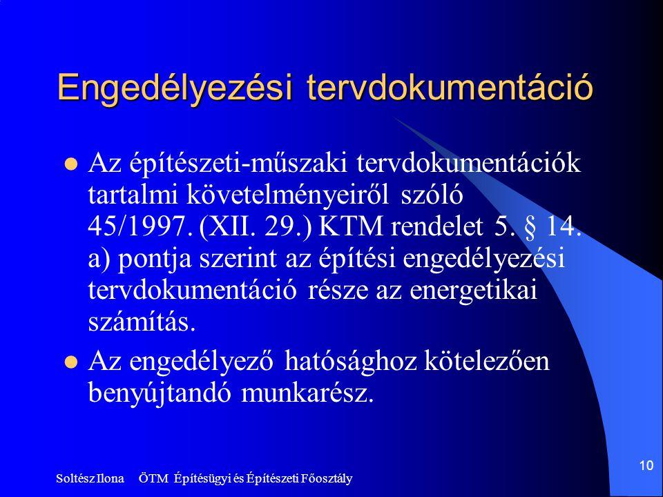Soltész Ilona ÖTM Építésügyi és Építészeti Főosztály 10 Engedélyezési tervdokumentáció  Az építészeti-műszaki tervdokumentációk tartalmi követelményeiről szóló 45/1997.