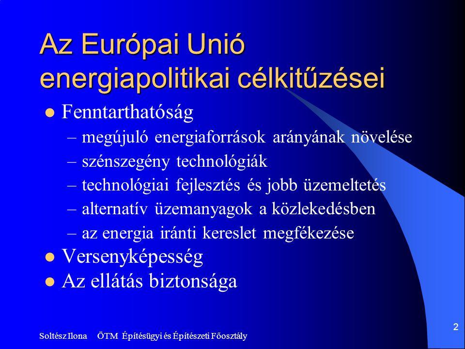 Soltész Ilona ÖTM Építésügyi és Építészeti Főosztály 2 Az Európai Unió energiapolitikai célkitűzései  Fenntarthatóság –megújuló energiaforrások arány