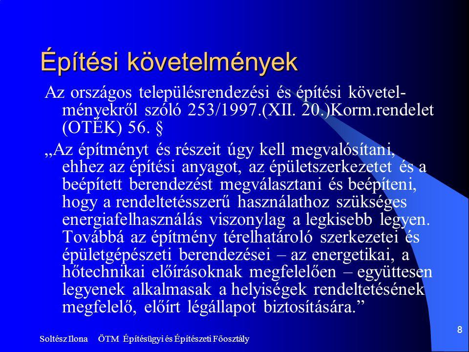 Soltész Ilona ÖTM Építésügyi és Építészeti Főosztály 8 Építési követelmények Az országos településrendezési és építési követel- ményekről szóló 253/1997.(XII.