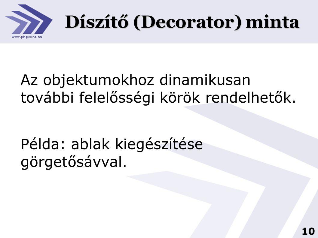 10 Díszítő (Decorator) minta Az objektumokhoz dinamikusan további felelősségi körök rendelhetők. Példa: ablak kiegészítése görgetősávval.