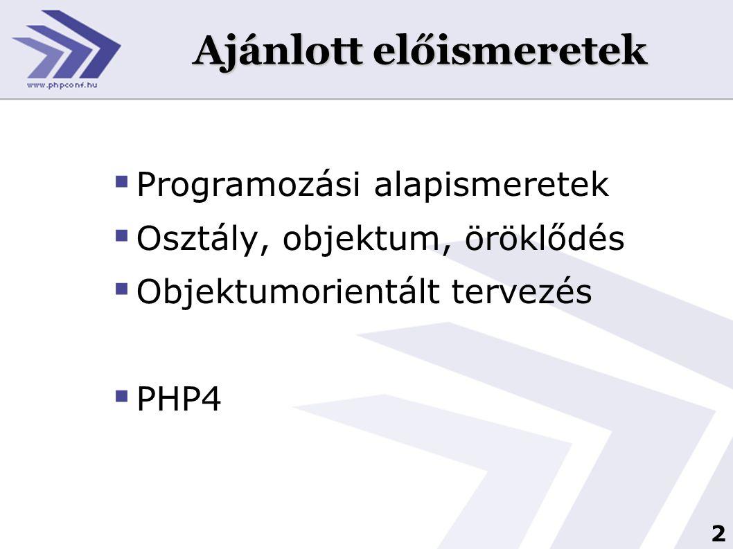 2 Ajánlott előismeretek  Programozási alapismeretek  Osztály, objektum, öröklődés  Objektumorientált tervezés  PHP4
