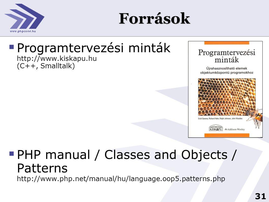 31 Források  Programtervezési minták http://www.kiskapu.hu (C++, Smalltalk)  PHP manual / Classes and Objects / Patterns http://www.php.net/manual/h