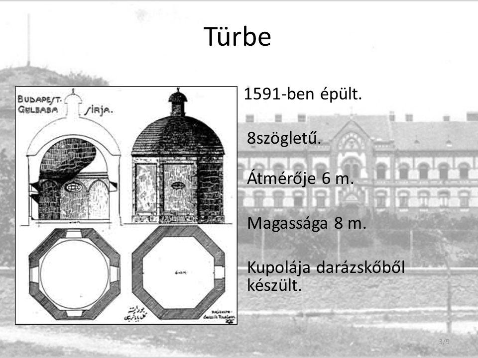 Türbe 1591-ben épült. 8szögletű. Átmérője 6 m. Magassága 8 m. Kupolája darázskőből készült. 3/9