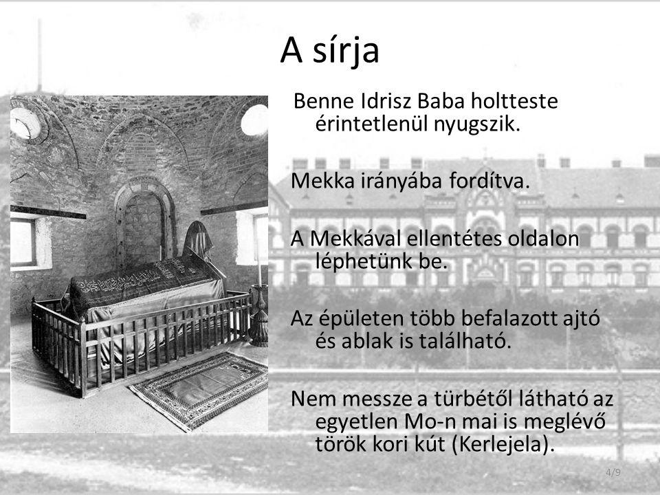 A sírja Benne Idrisz Baba holtteste érintetlenül nyugszik. Mekka irányába fordítva. A Mekkával ellentétes oldalon léphetünk be. Az épületen több befal